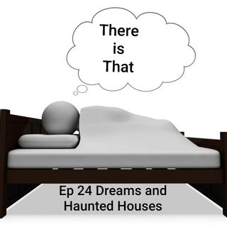 Ep 24 Dreams and Haunted Houses