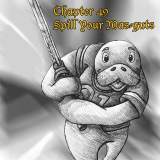 Chapter 49: Spill Your Mas-guts