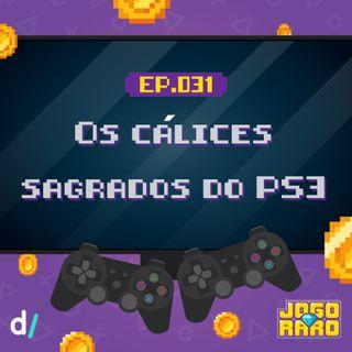 Ep. 31 - Os cálices sagrados do PS3