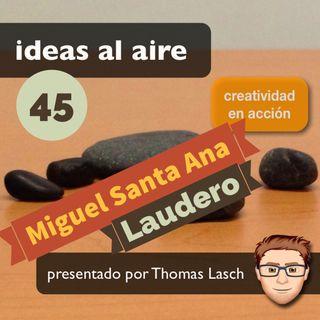Ideas 045 Miguel Santa Ana - Laudero