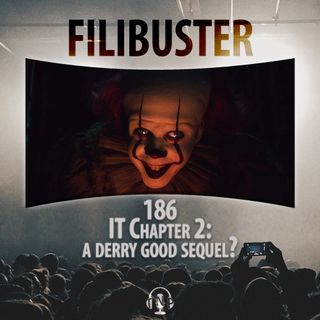186 - IT Chapter 2: A Derry Good Sequel?