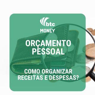 Orçamento Pessoal: Como organizar receitas e despesas | BTC Money #6