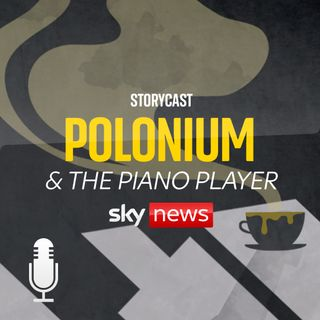 Polonium & the Piano Player: PART 4 - The Reckoning