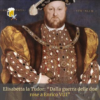 Elisabetta la Tudor - Dalla guerra delle due rose a Enrico VIII