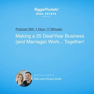 394: Making a 25 Deal/Year Business (and Marriage) Work... Together! with Elliot and Chrissy Smith