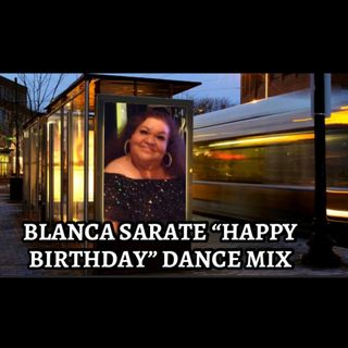 "Blanca Sarate ""Happy Birthday"" Dance Mix"