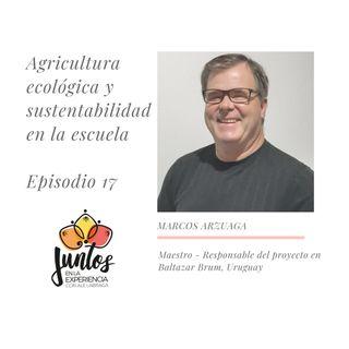 Ep. 0017 Agricultura ecológica y sustentabilidad con Marcos Arzuaga