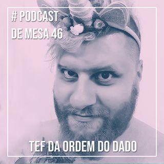 Podcast de Mesa #46 - Tef da Ordem do Dado