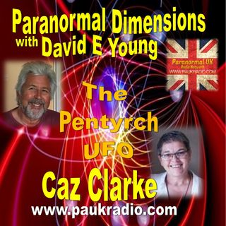 Paranormal Dimensions - Caz Clarke - The Pentrych UFO Incident - 04/26/2021