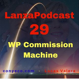 LanzaPodcast 29|WP Commission Machine – Plugin 3-en-1 construye Tiendas de Comercio Electrónico de Amazon, Ebay y AliExpress|Review Bonuses