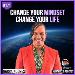171: Garrain Jones | Change Your Mindset, Change Your Life