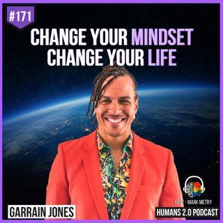 171: Garrain Jones | Change Your Mindset, Change Your Life