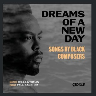 Dreams Of A New Day – Songs by Black Composers sung by Will Liverman, Baritone on Staccato