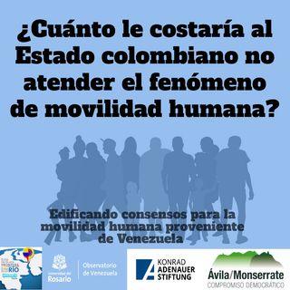 ¿Cuánto le costaría al Estado colombiano no atender el fenómeno de movilidad humana?