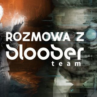 "Rozmowa z twórcami ""The Medium"" i ""Observer"" (Bloober Team)"