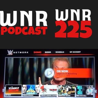 WNR 225 WWE NETWORK REVIEW