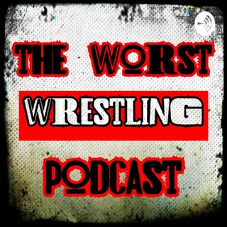 The Worst Wrestling Podcast #1