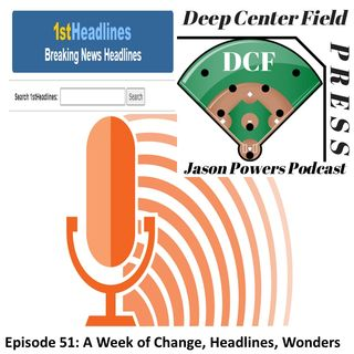 Episode 51: A Week of Change, Headlines, Wonders