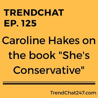 "Ep. 125 - Caroline Hakes On The Book ""She's Conservative"""