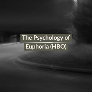 The Psychology of Euphoria (HBO)