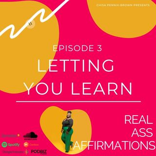 Real Ass Affirmations - Letting You Learn