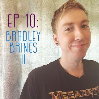 EP 10: Bradley Brines II
