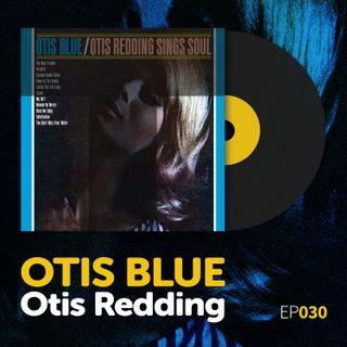 """Episode 030: Otis Redding's """"Otis Blue: Otis Redding Sings Soul"""""""
