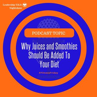 Why Juices and Smoothies Should Be Added To Your Diet | Lakeisha McKnight