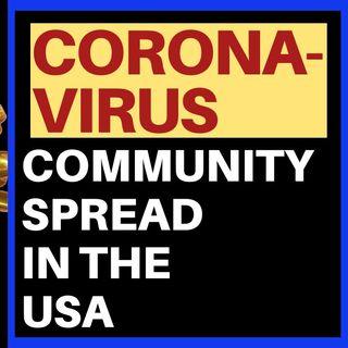 CORONAVIRUS UPDATE - COMMUNITY SPREAD NOW IN USA