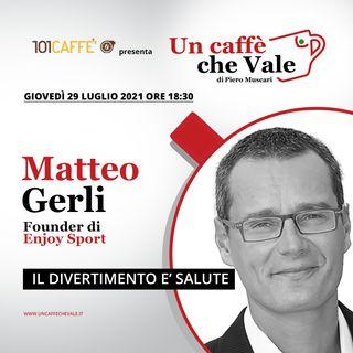 Matteo Gerli: Il divertimento è salute