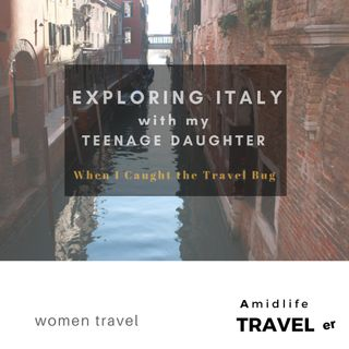 Discovering Italy with my Teenage Daughter; A First International Trip Story