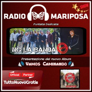 Vamos Caminando - Ultimo Disco dei NG La Banda -  113 Puntata di Radio Mariposa Show