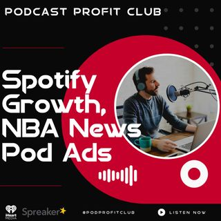 Podcast News - Spotify Ad Growth and NBA w/ iHeartMedia