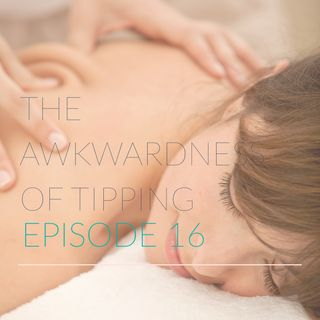 Episode 16 | The Awkwardness of Tipping