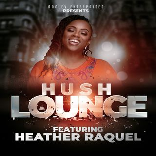 HUSH Lounge with Heather Raquel
