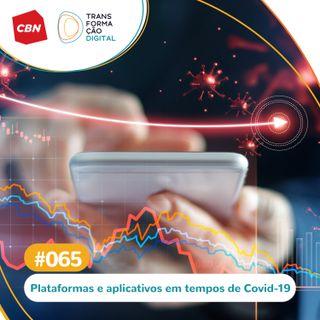 Ep. 65 - Plataformas e aplicativos em tempos de Covid-19