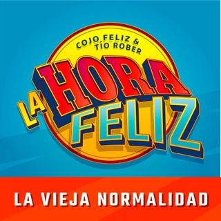 La Hora Feliz: La Vieja Normalidad Ft. Mau Nieto