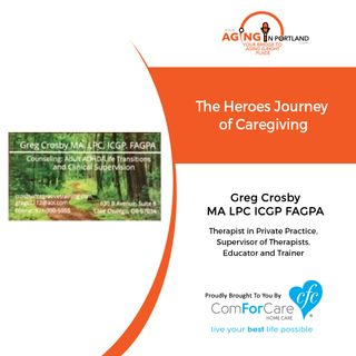 10/7/20: Greg Crosby, Crosby Counseling | THE CAREGIVER'S JOURNEY | Aging in Portland with Mark Turnbull from ComForCare Portland