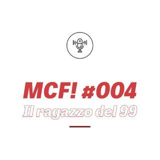 MCF! 004 - Il Ragazzo del '99