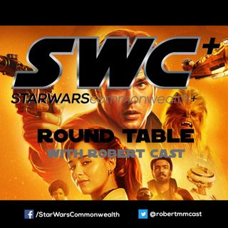 SWC+ Round Table with Robert Cast -  Solo: A Star Wars Story Retrospective