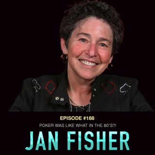 #188 Jan Fisher: Poker Was like WHAT in the 80's?!