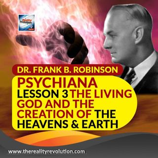 Dr  Frank B  Robinson Psychiana Lesson 3 The Living God And The Creation Of The Heavens And Earth