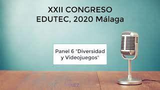XXII CONGRESO EDUTEC, 2020 Panel 6 Diversidad y Videojuegos
