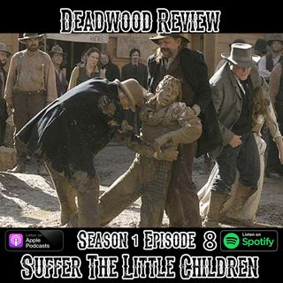 Deadwood Review | Season 1 Episode 8 | Suffer The Little Children