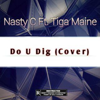 Nasty C x Tiga Maine- Do U Dig