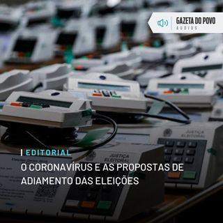 Editorial: O coronavírus e as propostas de adiamento das eleições