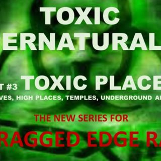 TOXIC SUPERNATURALISM PART 3 TOXIC PLACES