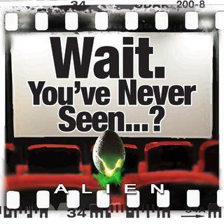 Episode 3: Wait. You've Never Seen Alien?
