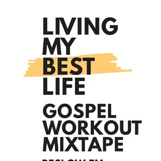 Living My Best Life Gospel Workout Mixtape 02