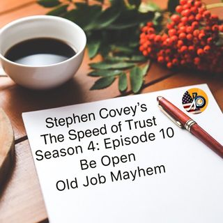 Stephen Covey's Speed of Trust: Season 4 - Episode 10 - Be Open! - Old Job Mayhem